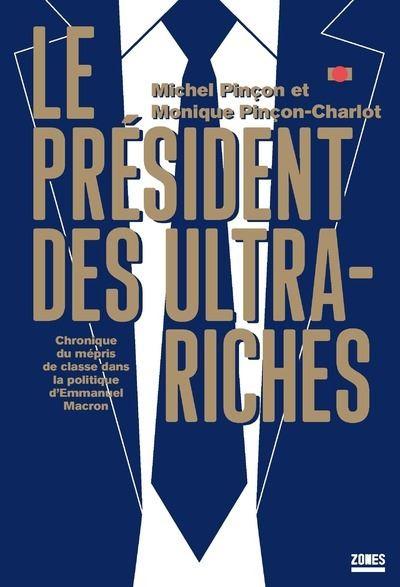 Le président des ultra-riches - Chronique du mépris de classe dans la politique d'Emmanuel Macron