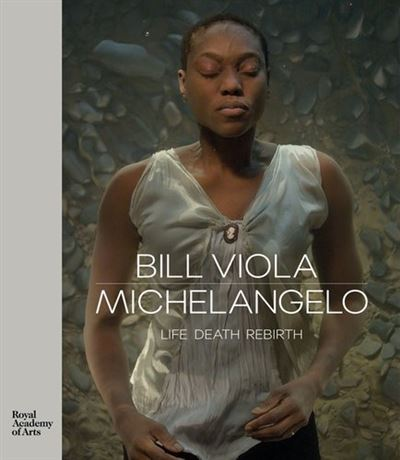 Bill Viola Michelangelo : life, death, rebirth