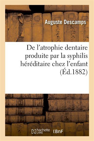 De l'atrophie dentaire produite par la syphilis héréditaire chez l'enfant