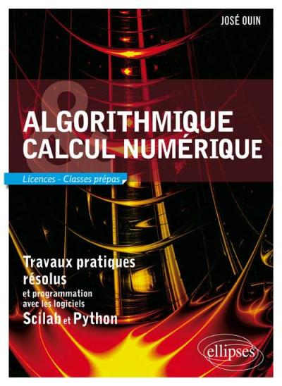Algorithmique et calcul numérique - Travaux pratiques résolus et programmation avec les logiciels Scilab et Python. Licences et classes prépas