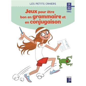 Des Jeux Pour Etre Bon En Grammaire Et En Conjugaison 9 11 Ans Broche Catherine Barnoud Jessica Secheret Achat Livre Fnac