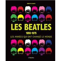 Les Beatles : 1956-1975 les années qui ont changé le monde