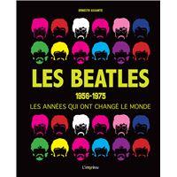 Les Beatles 1956-1975: Les Années qui ont Changé le Monde