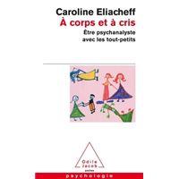 à Corps Et à Cris être Psychanalyste Avec Les Tout Petits Poche Caroline Eliacheff Achat Livre Fnac