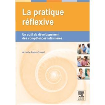 ce0eed993cc89 La pratique réflexive Un outil de développement des compétences infirmières  - broché - Armelle Balas Chanel - Achat Livre ou ebook   fnac