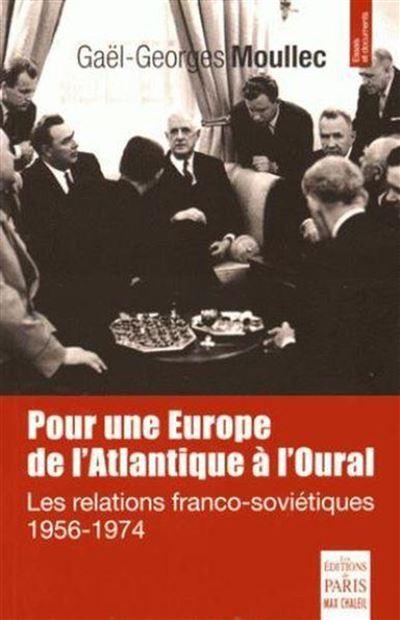Pour une Europe de l'Atlantique à l'Oural les relations franco-soviétiques, 1956-1974