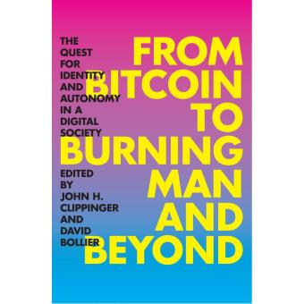 from bitcoin to burning man and beyond the quest for identity and autonomy in a digital society