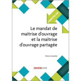 Le mandat de ma trise d 39 ouvrage et la maitrise d 39 ouvrage partag e broch patrice cossalter - Maitrise d ouvrage deleguee ...