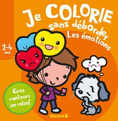 Je colorie sans déborder (2-4 ans) Les émotions