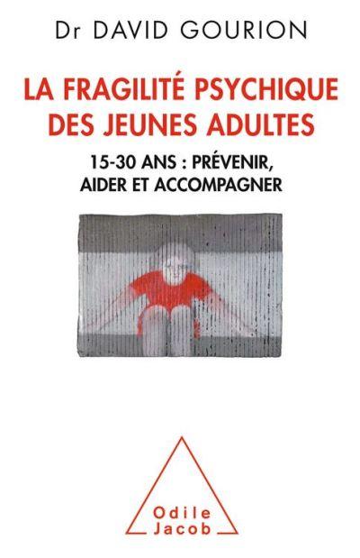 La Fragilité psychique des jeunes adultes - 15-30 ans - Prévenir, aider et accompagner - 9782738164872 - 19,99 €
