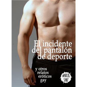 El Incidente Del Pantalon De Deporte Y Otros Relatos Eroticos Gay