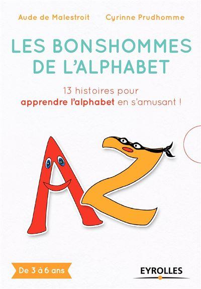Les bonshommes de l'alphabet 13 histoires pour apprendre l'alphabet en s'amusant !