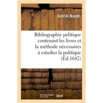 Bibliographie politique contenant les livres et la méthode nécessaires à estudier la politique