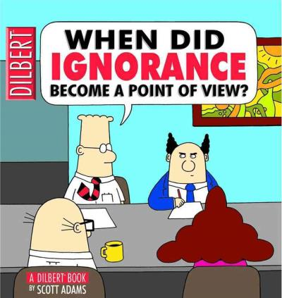 Dilbert -  : When did ignorance become a point of view