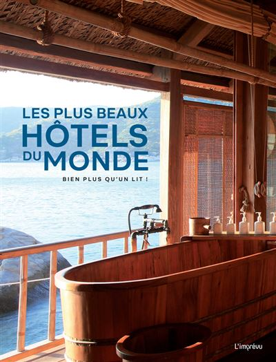 Les plus beaux hôtels du monde. Bien plus qu'un lit !