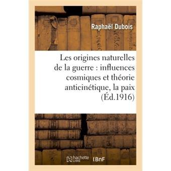Les origines naturelles de la guerre : influences cosmiques et théorie anticinétique,