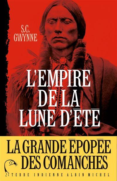 L'Empire de la Lune d'été - Quanah Parker et l'épopée des Comanches, la tribu la plus puissante de l'histoire américaine - 9782226271570 - 16,99 €