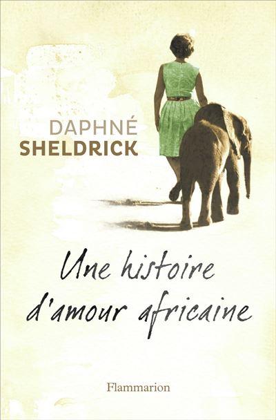 Une histoire d'amour africaine, ma vie avec les éléphants