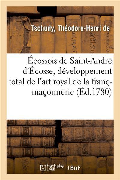 Écossois de Saint-André d'Écosse. De l'art royal de la franç-maçonnerie et le but direct, essentiel
