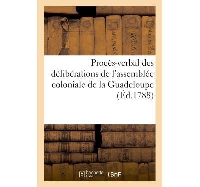 Proces-verbal des deliberations de l'assemblee coloniale de