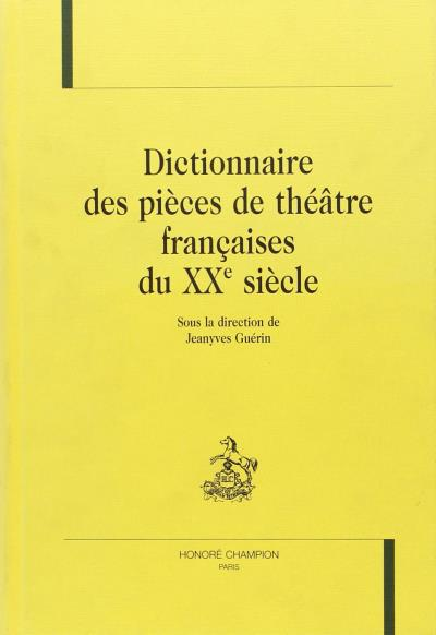 Dictionnaire des pièces de théâtre françaises du XXème siècle