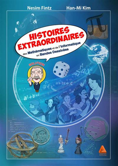 Histoires extraordinaires de mathématiques et de l'informatique en bandes dessinées