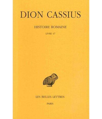 Histoire romaine. Livre 47