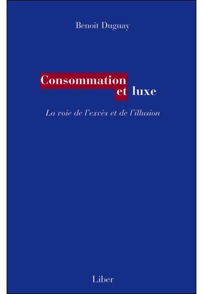 Consommation et luxe - La voie de l'excès et de l'illusion