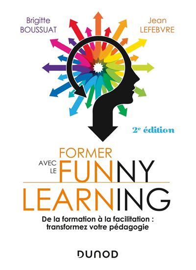 Former avec le funny learning - 2e éd. - De la formation à la facilitation - Transformez votre pédagogie - 9782100813988 - 16,99 €