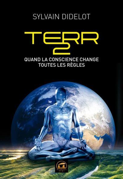 TERR2 - Quand la conscience change toutes les règles - 9782362770715 - 9,99 €