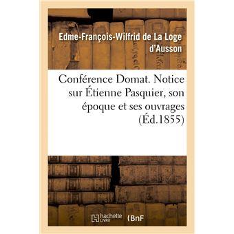 Conférence Domat. Notice sur Étienne Pasquier, son époque et ses ouvrages