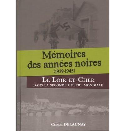 Mémoires des années noires : 1939-1945 - Cédric Delaunay (Auteur)