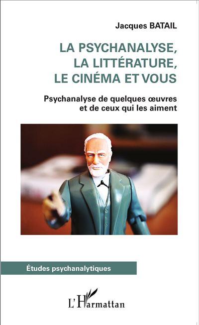 La psychanalyse, la littérature, le cinéma et vous