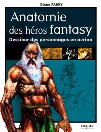Anatomie des heros fantasy. dessiner des personnages en action