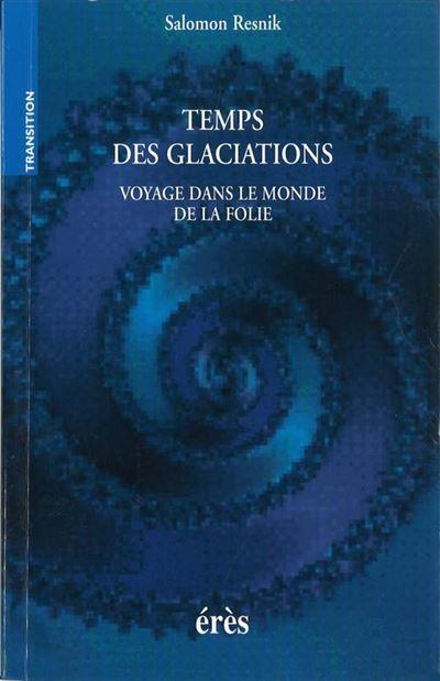 Temps des glaciations - Voyage dans le monde de la folie - 9782749261089 - 13,99 €