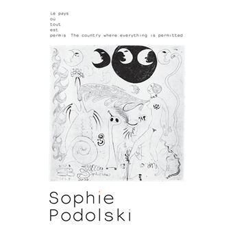 SOPHIE PODOLSKI. LE PAYS OU TOUT EST PERMIS - THE COUNTRY W