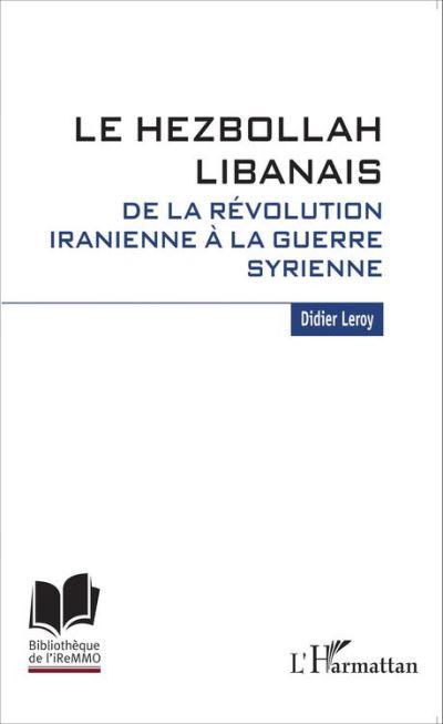 Le Hezbollah libanais. De la révolution iranienne à la guerre syrienne - 9782336738826 - 8,99 €