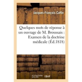 Quelques mots de réponse à un ouvrage de M. Broussais ayant pour titre  Examen
