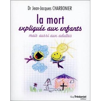 La mort expliquée aux enfants mais aussi aux adultes - broché - Jean ... ff886f4cb932