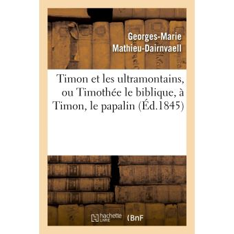Timon et les ultramontains, ou Timothée le biblique, à Timon, le papalin - Georges-Marie Mathieu-Dairnvaell