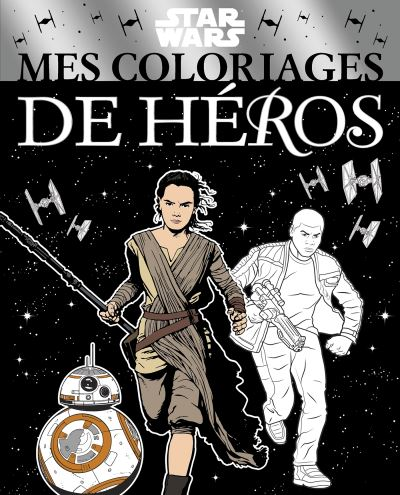 Star Wars -  : Mes coloriages de héros