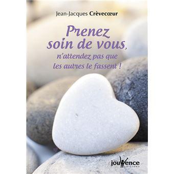 Prenez soin de vous - broché - Jean-Jacques Crèvecoeur - Achat Livre   fnac