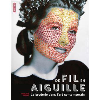 De fil en aiguille La broderie dans l'art contemporain - broché - Charlotte Vannier - Achat Livre | fnac