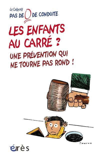 Les enfants au carré ? Une prévention qui ne tourne par rond ! prévention et éducation plutôt que prédiction et conditionnement