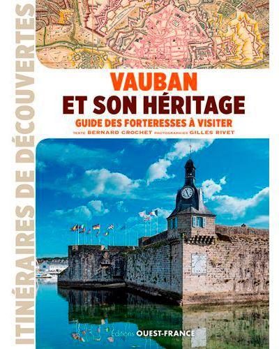 Vauban et son héritage : guide des forteresses