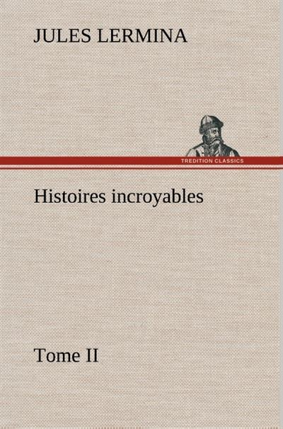 Histoires incroyables tome ii