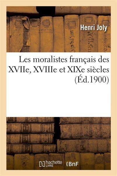 Les moralistes français des XVIIe, XVIIIe et XIXe siècles