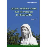 Croire, espérer, aimer avec les messages de Medjugorje. Volume 2 - Françoise Breynaert