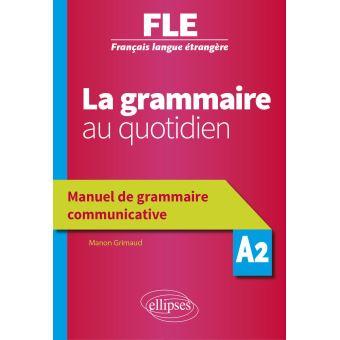 Francais Langue Etrangere Fle La Grammaire Au Quotidien Manuel De Grammaire Communicative A2