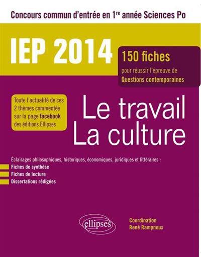 Le travail, la culture : IEP Sciences Po : 150 fiches pour réussir l'épreuve de questions contemporaines